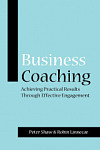 Business Coaching: Achieving Practical Results Through Effective Engagement