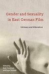 Gender and Sexuality in East German Film : Intimacy and Alienation
