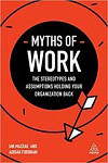 Myths of Work: The Stereotypes and Assumptions Holding Your Organization Back (Business Myths)