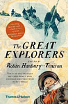 The Great Explorers Forty of the Greatest Men and Women Who Changed Our Perception of the World