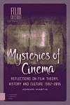 Mysteries of Cinema : Reflections on Film Theory, History and Culture 1982-2016